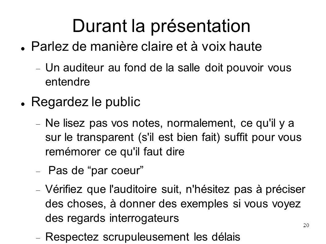 20 Durant la présentation Parlez de manière claire et à voix haute Un auditeur au fond de la salle doit pouvoir vous entendre Regardez le public Ne li