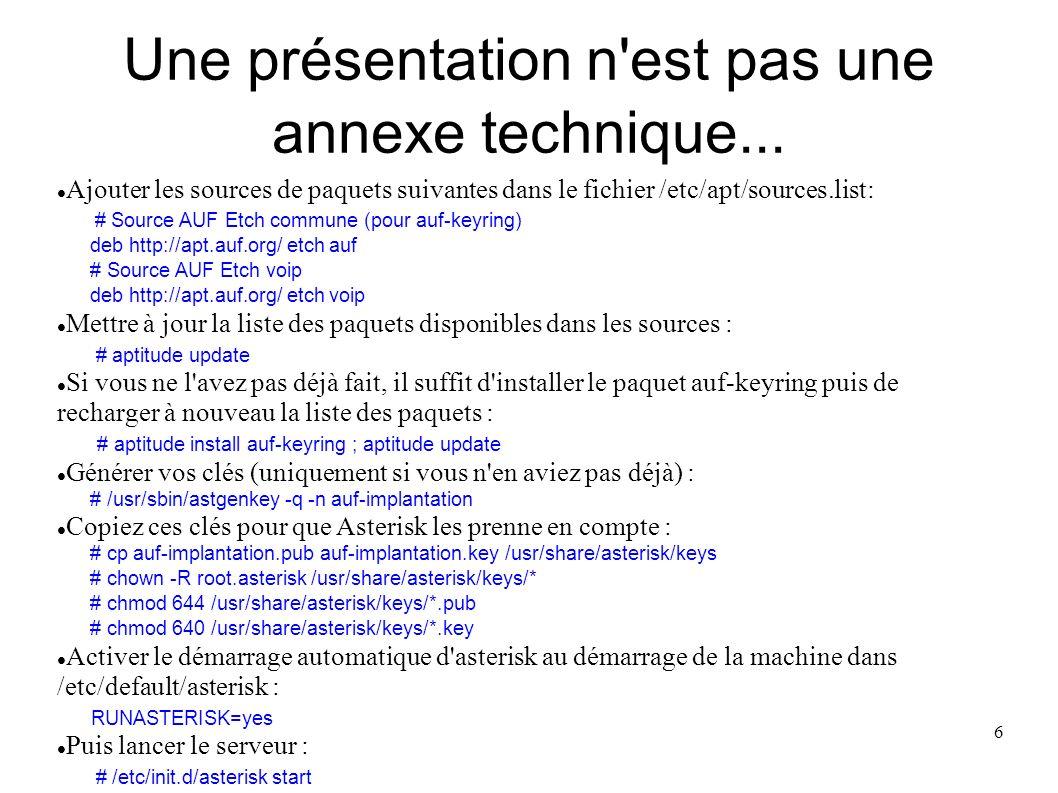 6 Une présentation n'est pas une annexe technique... Ajouter les sources de paquets suivantes dans le fichier /etc/apt/sources.list: # Source AUF Etch