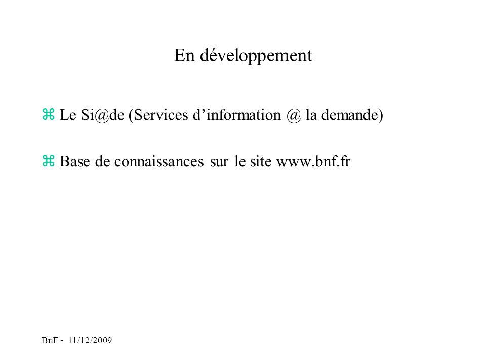 BnF - 11/12/2009 En développement zLe Si@de (Services dinformation @ la demande) zBase de connaissances sur le site www.bnf.fr