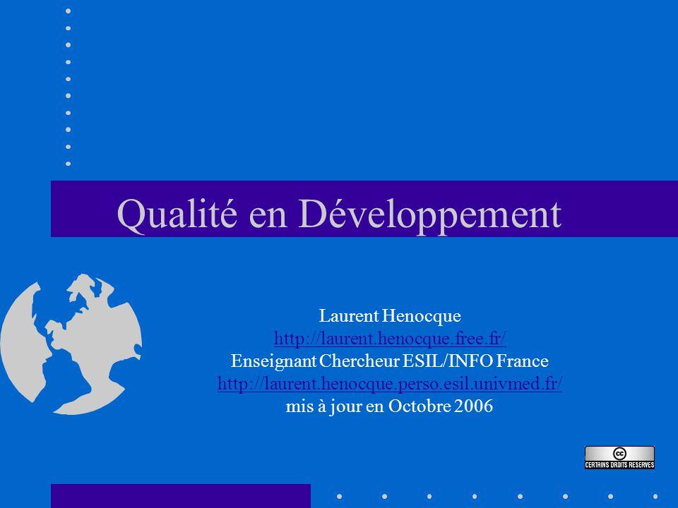 Qualité en Développement Laurent Henocque http://laurent.henocque.free.fr/ Enseignant Chercheur ESIL/INFO France http://laurent.henocque.perso.esil.un