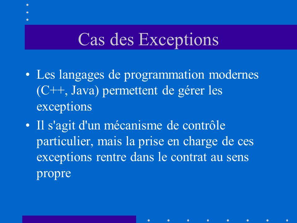 Cas des Exceptions Les langages de programmation modernes (C++, Java) permettent de gérer les exceptions Il s'agit d'un mécanisme de contrôle particul