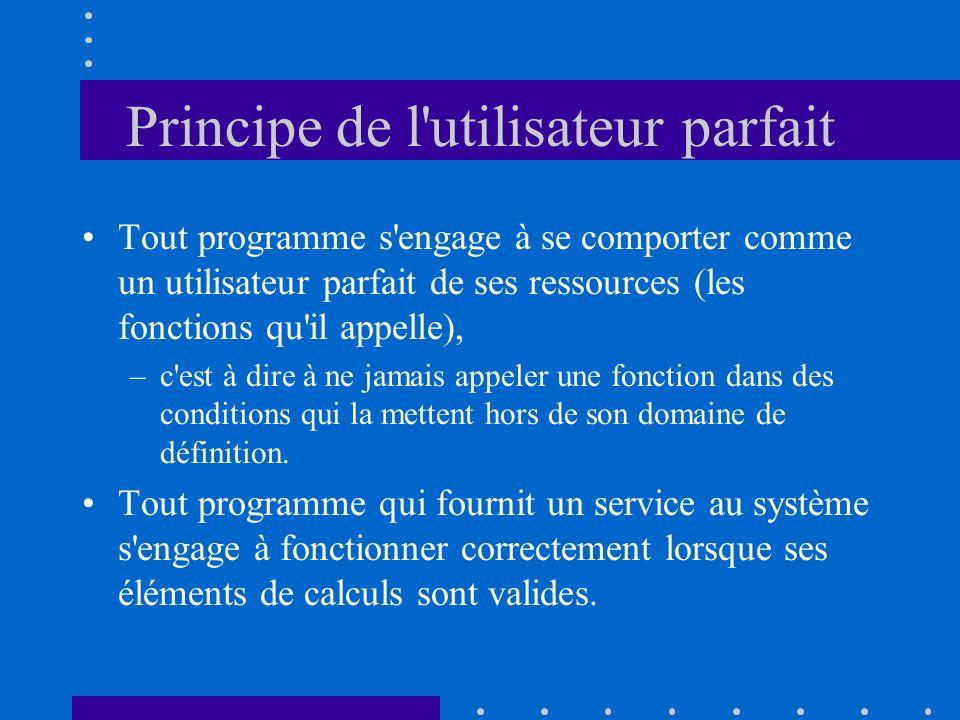 Principe de l'utilisateur parfait Tout programme s'engage à se comporter comme un utilisateur parfait de ses ressources (les fonctions qu'il appelle),