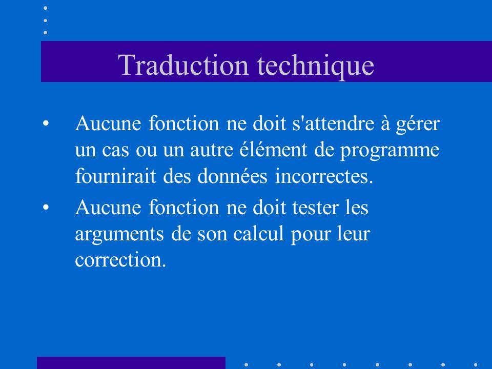 Traduction technique Aucune fonction ne doit s'attendre à gérer un cas ou un autre élément de programme fournirait des données incorrectes. Aucune fon