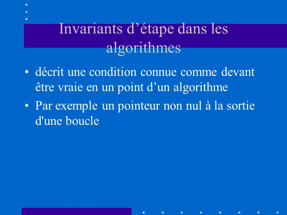 Invariants détape dans les algorithmes décrit une condition connue comme devant être vraie en un point dun algorithme Par exemple un pointeur non nul
