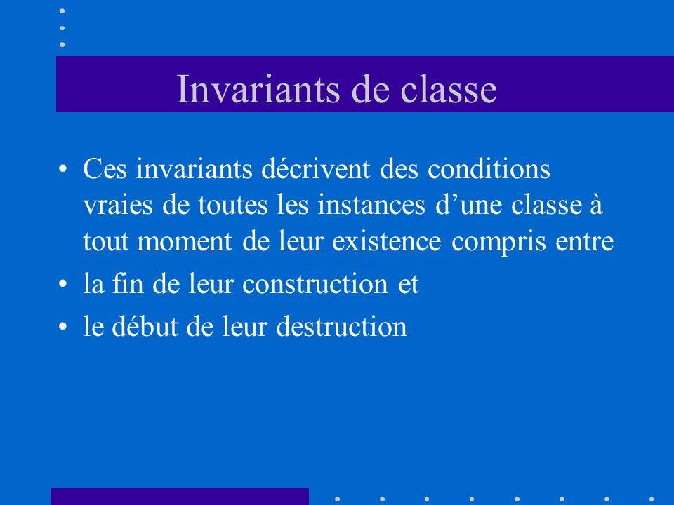 Invariants de classe Ces invariants décrivent des conditions vraies de toutes les instances dune classe à tout moment de leur existence compris entre