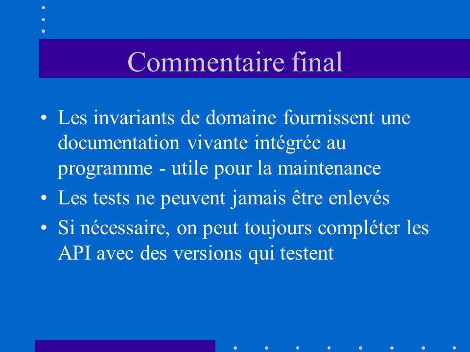 Commentaire final Les invariants de domaine fournissent une documentation vivante intégrée au programme - utile pour la maintenance Les tests ne peuve