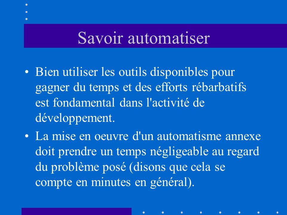 Savoir automatiser Bien utiliser les outils disponibles pour gagner du temps et des efforts rébarbatifs est fondamental dans l'activité de développeme