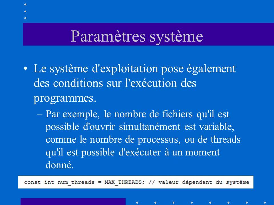 Paramètres système Le système d'exploitation pose également des conditions sur l'exécution des programmes. –Par exemple, le nombre de fichiers qu'il e