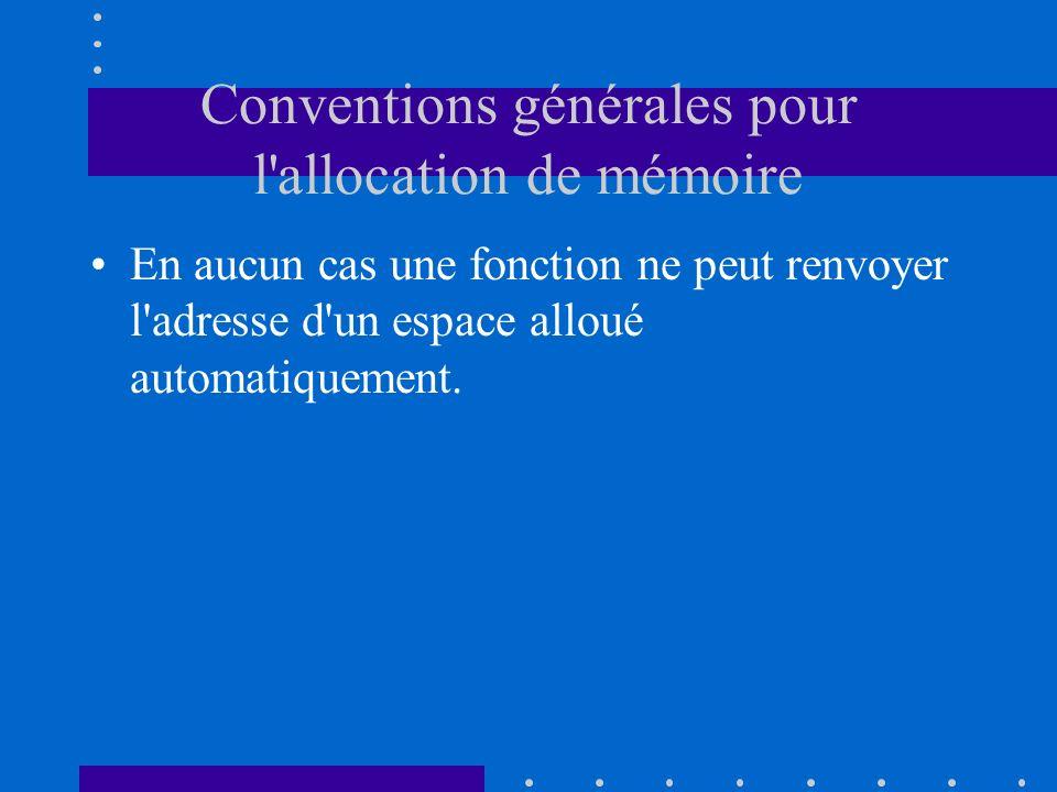 Conventions générales pour l'allocation de mémoire En aucun cas une fonction ne peut renvoyer l'adresse d'un espace alloué automatiquement.