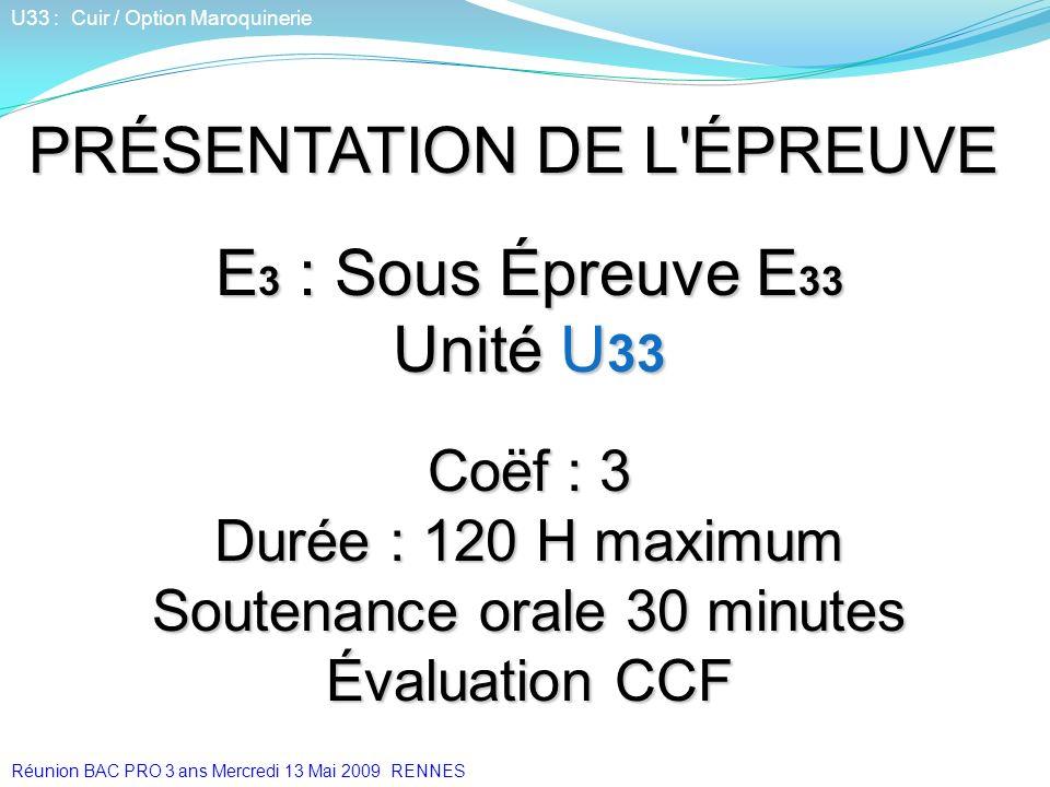 PRÉSENTATION DE L'ÉPREUVE E 3 : Sous Épreuve E 33 Unité U 33 Coëf : 3 Durée : 120 H maximum Soutenance orale 30 minutes Évaluation CCF U33 : Cuir / Op