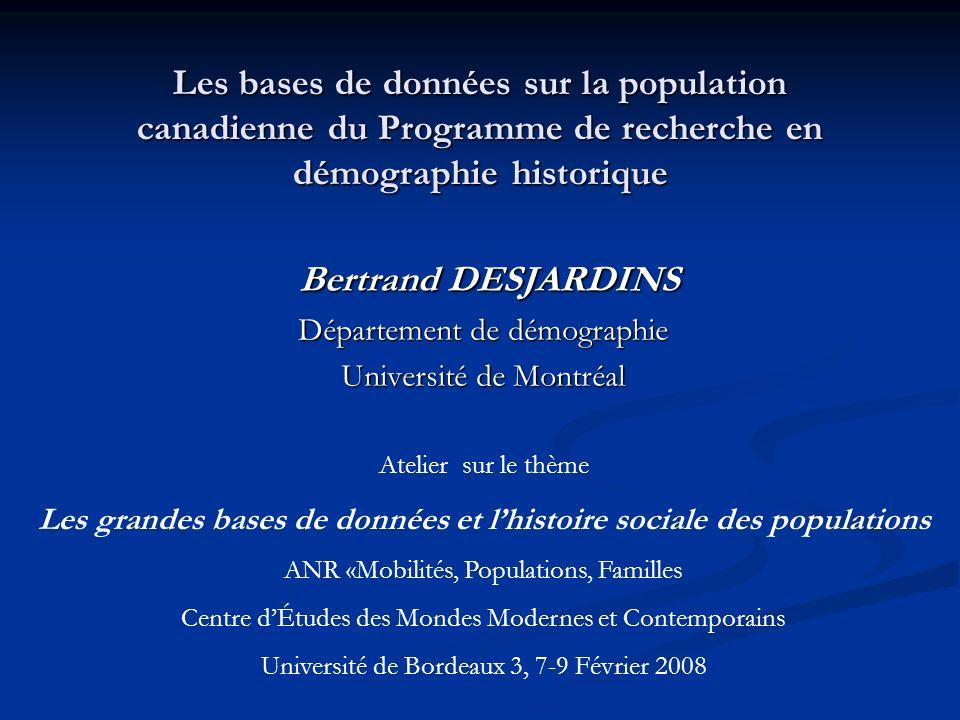 Les bases de données sur la population canadienne du Programme de recherche en démographie historique Bertrand DESJARDINS Bertrand DESJARDINS Départem