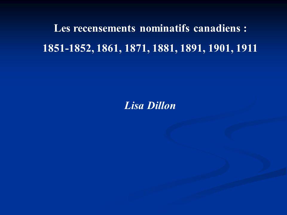 Les recensements nominatifs canadiens : 1851-1852, 1861, 1871, 1881, 1891, 1901, 1911 Lisa Dillon