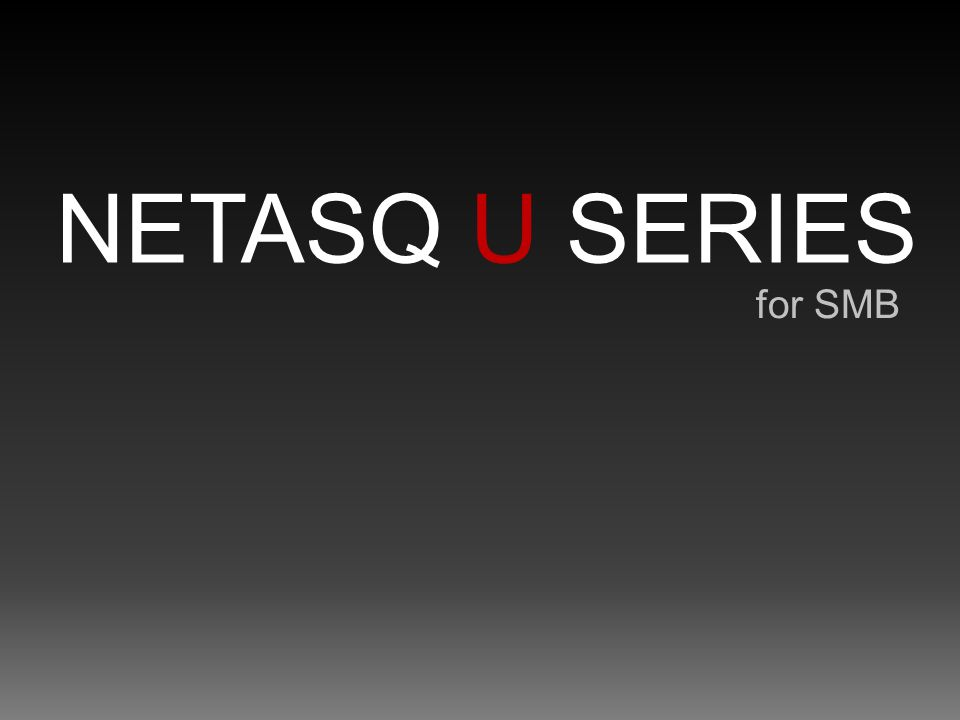 NETASQ Confidentiel 48 U30 U70 U120 U450 NETASQ U Series U250 for SMB = 660 = 999 = 1 999 = 2 999 = 4 990