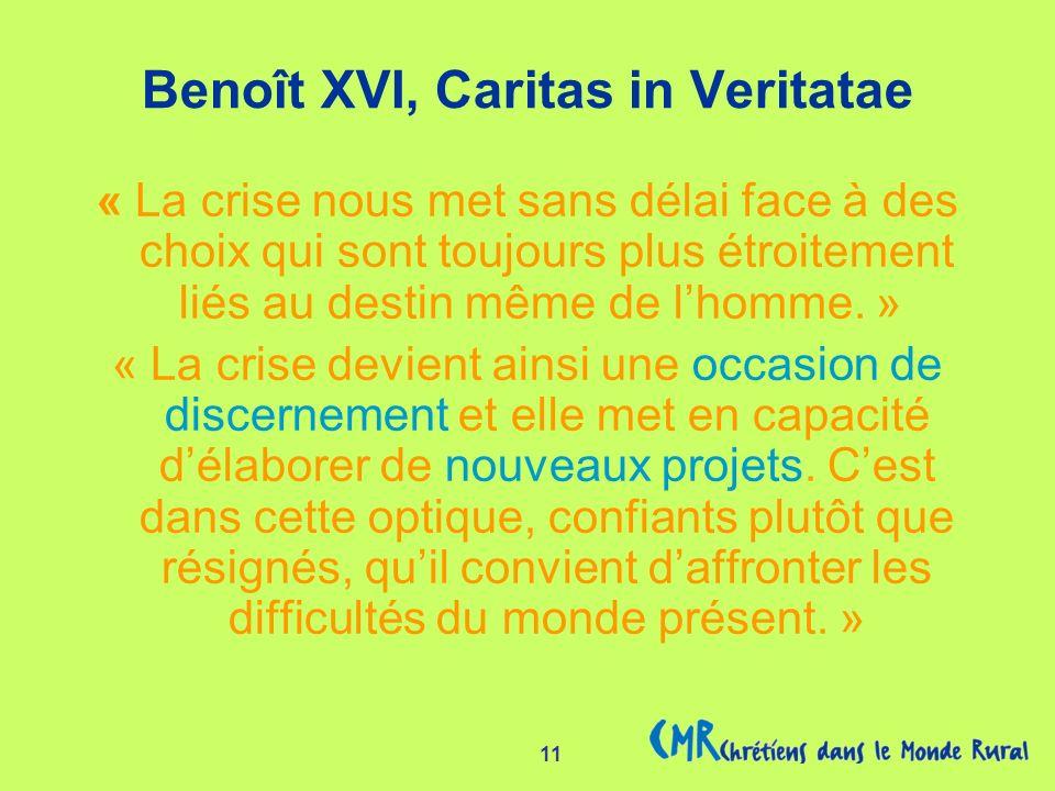 11 Benoît XVI, Caritas in Veritatae « La crise nous met sans délai face à des choix qui sont toujours plus étroitement liés au destin même de lhomme.