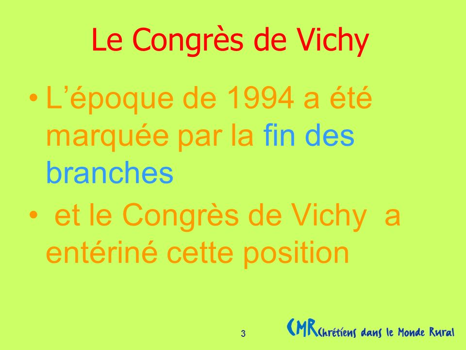 3 Lépoque de 1994 a été marquée par la fin des branches et le Congrès de Vichy a entériné cette position Le Congrès de Vichy