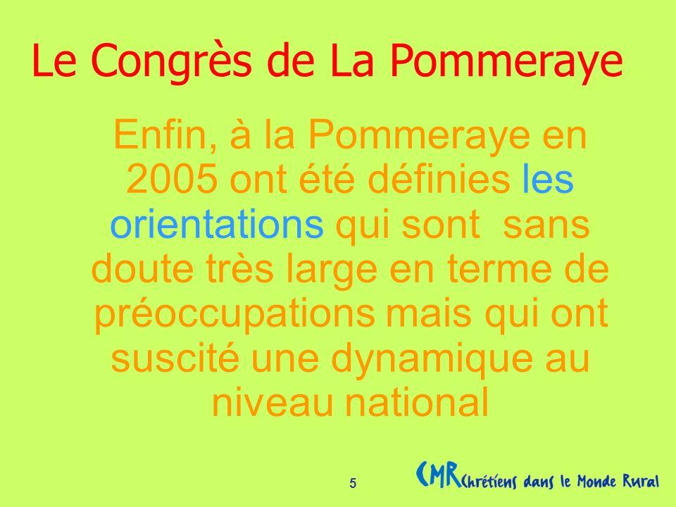 5 Enfin, à la Pommeraye en 2005 ont été définies les orientations qui sont sans doute très large en terme de préoccupations mais qui ont suscité une dynamique au niveau national Le Congrès de La Pommeraye