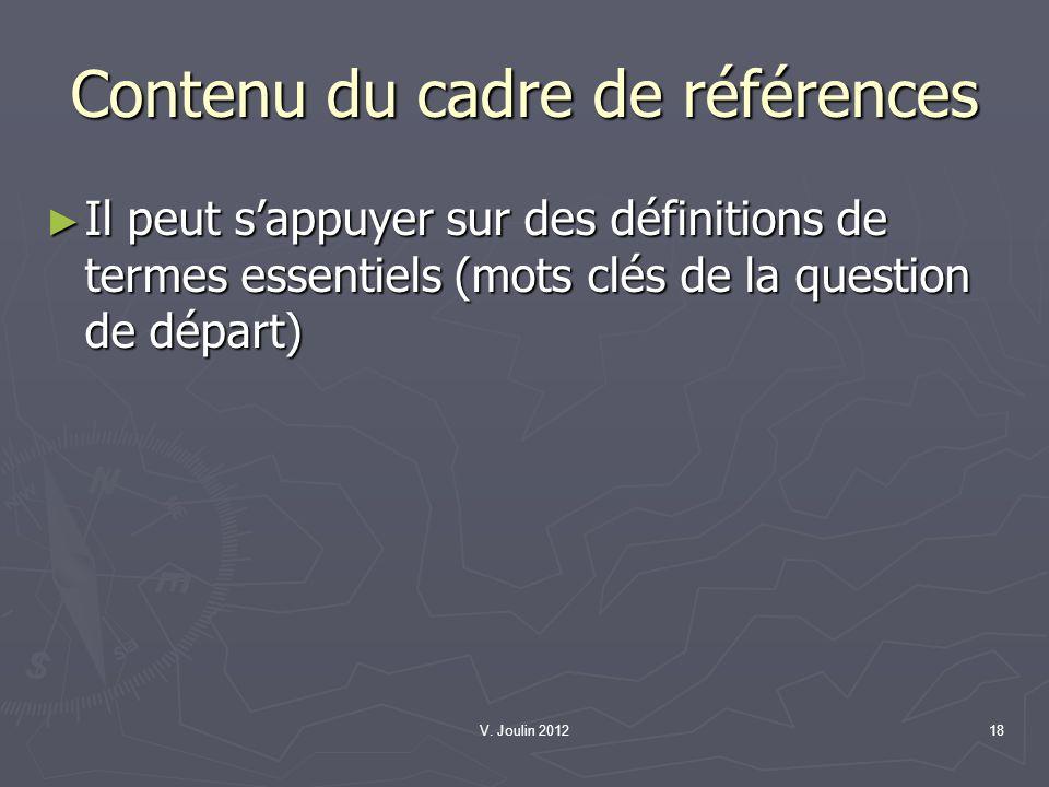 V. Joulin 201218 Contenu du cadre de références Il peut sappuyer sur des définitions de termes essentiels (mots clés de la question de départ) Il peut