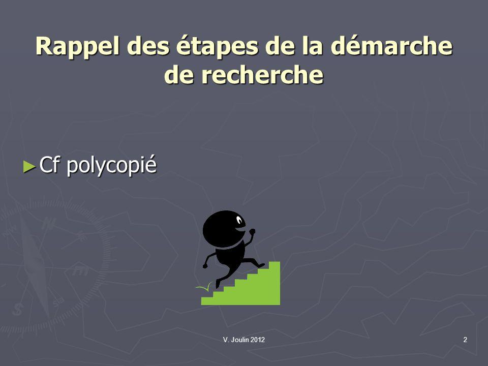 V. Joulin 20122 Rappel des étapes de la démarche de recherche Cf polycopié Cf polycopié