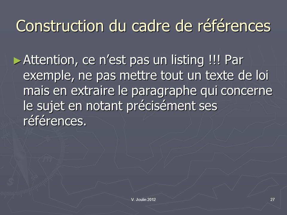 V. Joulin 201227 Construction du cadre de références Attention, ce nest pas un listing !!! Par exemple, ne pas mettre tout un texte de loi mais en ext
