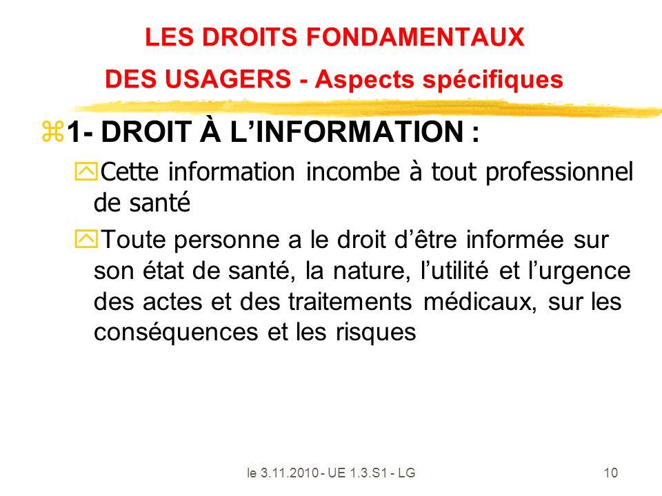 le 3.11.2010 - UE 1.3.S1 - LG10 LES DROITS FONDAMENTAUX DES USAGERS - Aspects spécifiques z1- DROIT À LINFORMATION : yCette information incombe à tout