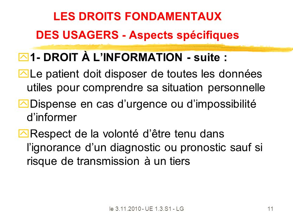 le 3.11.2010 - UE 1.3.S1 - LG11 LES DROITS FONDAMENTAUX DES USAGERS - Aspects spécifiques y1- DROIT À LINFORMATION - suite : yLe patient doit disposer