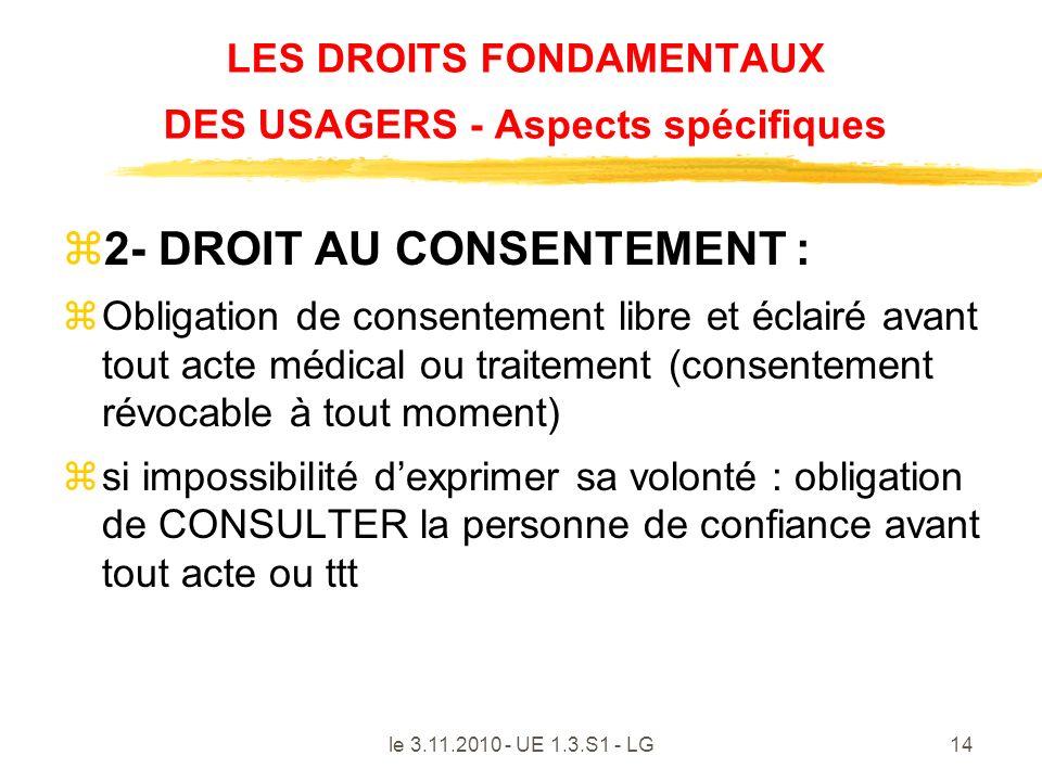 le 3.11.2010 - UE 1.3.S1 - LG14 LES DROITS FONDAMENTAUX DES USAGERS - Aspects spécifiques z2- DROIT AU CONSENTEMENT : zObligation de consentement libr