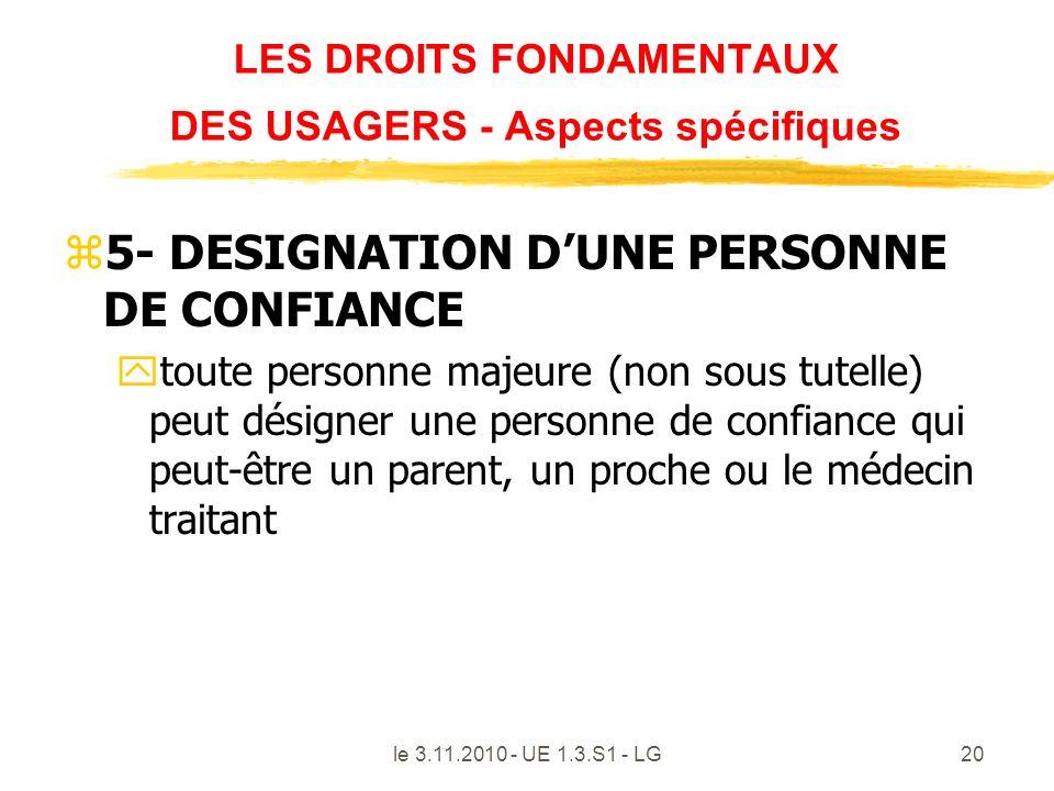 le 3.11.2010 - UE 1.3.S1 - LG20 LES DROITS FONDAMENTAUX DES USAGERS - Aspects spécifiques z5- DESIGNATION DUNE PERSONNE DE CONFIANCE ytoute personne m