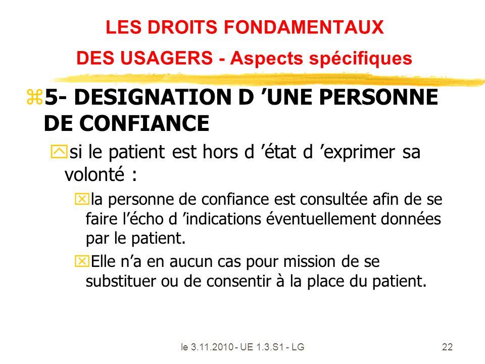 le 3.11.2010 - UE 1.3.S1 - LG22 LES DROITS FONDAMENTAUX DES USAGERS - Aspects spécifiques z5- DESIGNATION D UNE PERSONNE DE CONFIANCE ysi le patient e