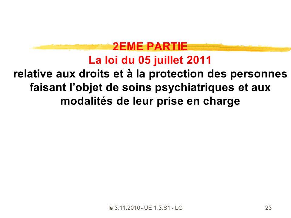 le 3.11.2010 - UE 1.3.S1 - LG23 2EME PARTIE La loi du 05 juillet 2011 relative aux droits et à la protection des personnes faisant lobjet de soins psy