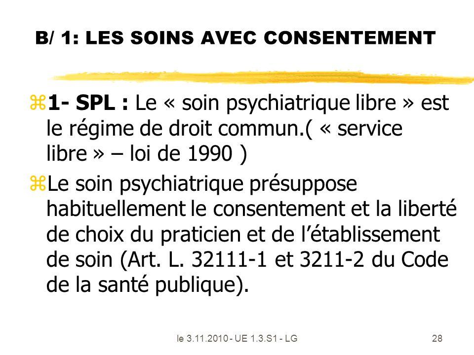 le 3.11.2010 - UE 1.3.S1 - LG28 B/ 1: LES SOINS AVEC CONSENTEMENT z1- SPL : Le « soin psychiatrique libre » est le régime de droit commun.( « service