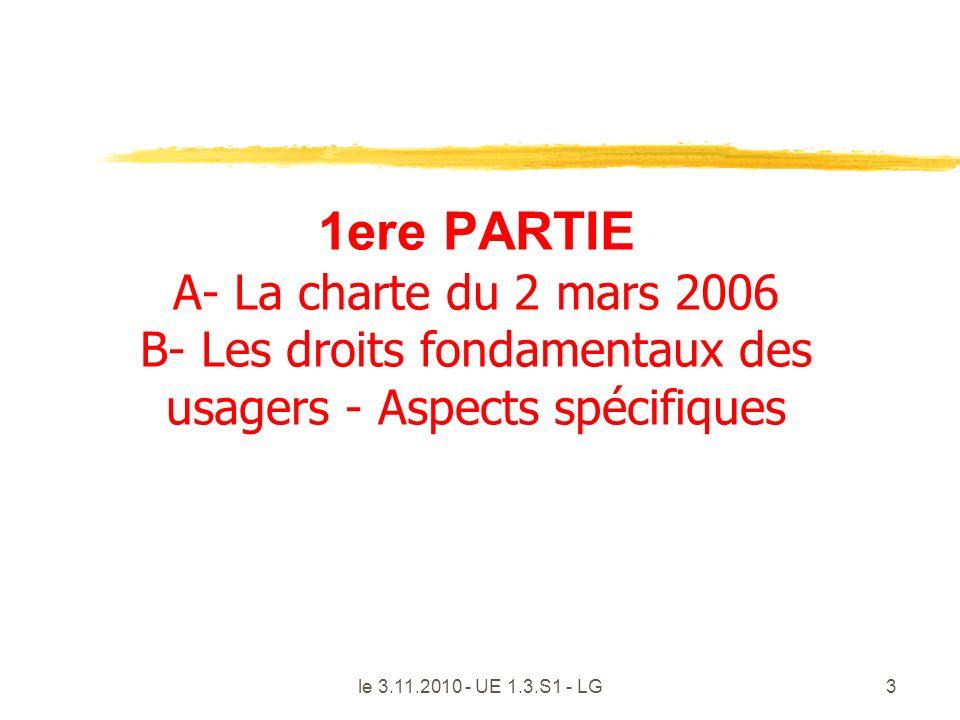 le 3.11.2010 - UE 1.3.S1 - LG3 1ere PARTIE A- La charte du 2 mars 2006 B- Les droits fondamentaux des usagers - Aspects spécifiques