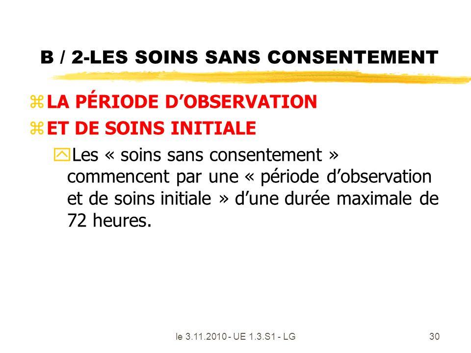 B / 2-LES SOINS SANS CONSENTEMENT zLA PÉRIODE DOBSERVATION zET DE SOINS INITIALE yLes « soins sans consentement » commencent par une « période dobserv