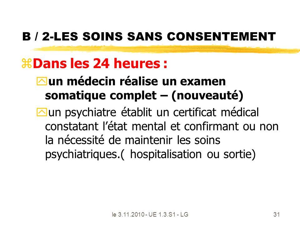 B / 2-LES SOINS SANS CONSENTEMENT zDans les 24 heures : yun médecin réalise un examen somatique complet – (nouveauté) yun psychiatre établit un certif