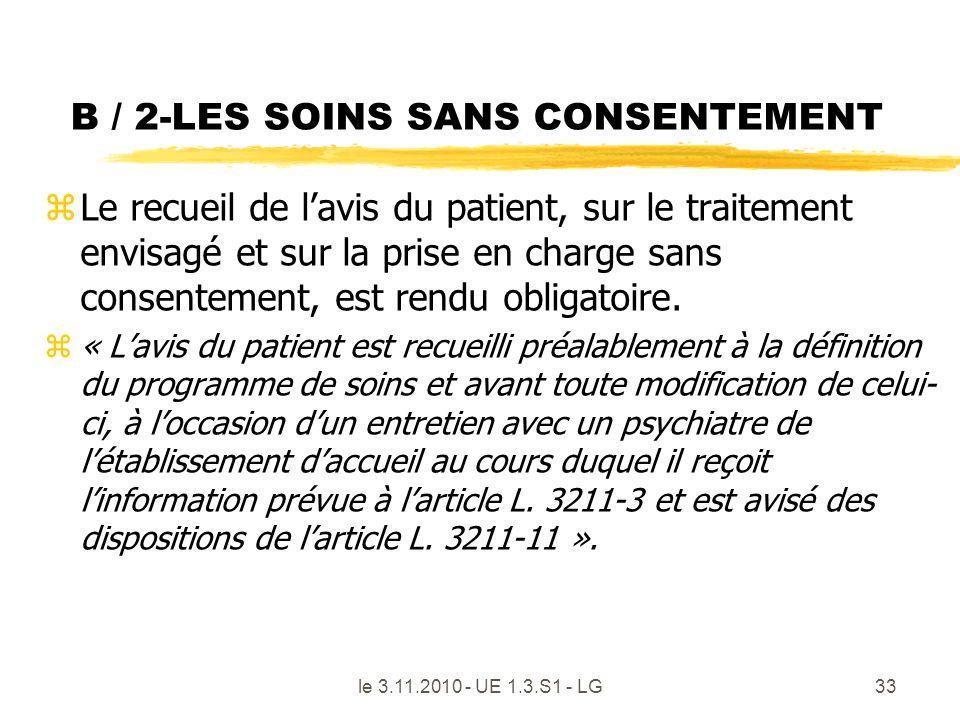 B / 2-LES SOINS SANS CONSENTEMENT zLe recueil de lavis du patient, sur le traitement envisagé et sur la prise en charge sans consentement, est rendu o
