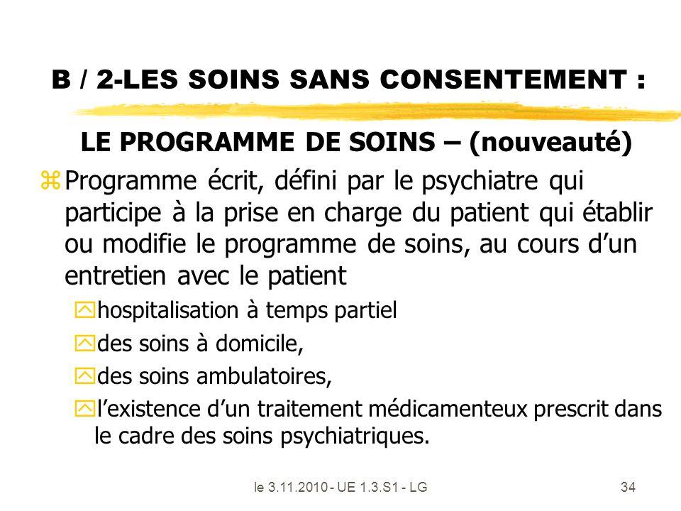 le 3.11.2010 - UE 1.3.S1 - LG34 B / 2-LES SOINS SANS CONSENTEMENT : LE PROGRAMME DE SOINS – (nouveauté) zProgramme écrit, défini par le psychiatre qui