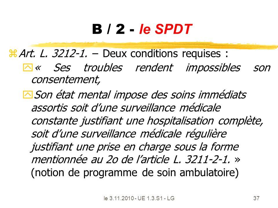 le 3.11.2010 - UE 1.3.S1 - LG37 B / 2 - le SPDT zArt. L. 3212-1. Deux conditions requises : y « Ses troubles rendent impossibles son consentement, ySo