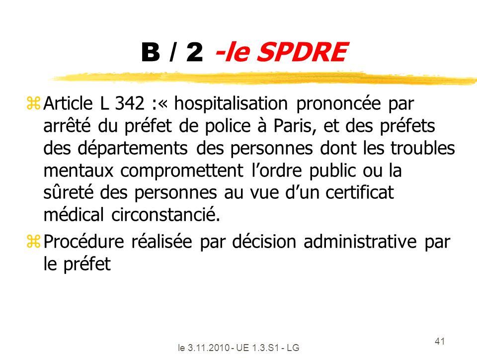 le 3.11.2010 - UE 1.3.S1 - LG 41 B / 2 -le SPDRE zArticle L 342 :« hospitalisation prononcée par arrêté du préfet de police à Paris, et des préfets de