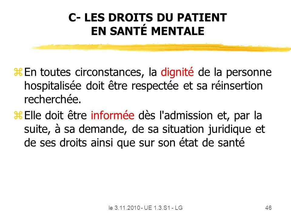 le 3.11.2010 - UE 1.3.S1 - LG46 C- LES DROITS DU PATIENT EN SANTÉ MENTALE zEn toutes circonstances, la dignité de la personne hospitalisée doit être r
