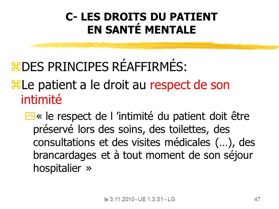 le 3.11.2010 - UE 1.3.S1 - LG47 C- LES DROITS DU PATIENT EN SANTÉ MENTALE zDES PRINCIPES RÉAFFIRMÉS: zLe patient a le droit au respect de son intimité