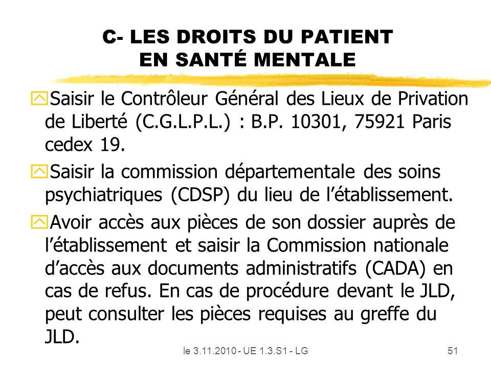 C- LES DROITS DU PATIENT EN SANTÉ MENTALE ySaisir le Contrôleur Général des Lieux de Privation de Liberté (C.G.L.P.L.) : B.P. 10301, 75921 Paris cedex