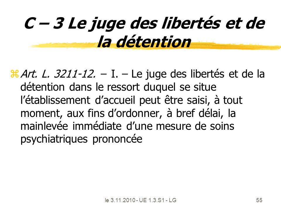le 3.11.2010 - UE 1.3.S1 - LG55 C – 3 Le juge des libertés et de la détention zArt. L. 3211-12. I. – Le juge des libertés et de la détention dans le r