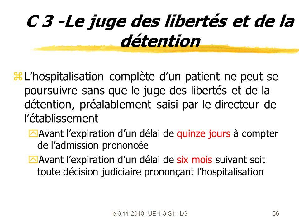 le 3.11.2010 - UE 1.3.S1 - LG56 C 3 -Le juge des libertés et de la détention zLhospitalisation complète dun patient ne peut se poursuivre sans que le