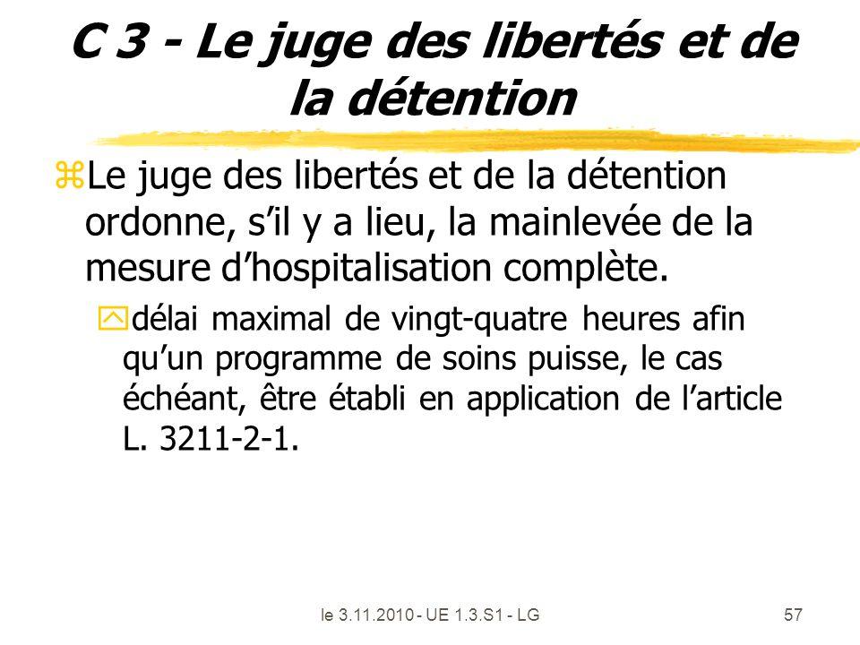 C 3 - Le juge des libertés et de la détention zLe juge des libertés et de la détention ordonne, sil y a lieu, la mainlevée de la mesure dhospitalisati