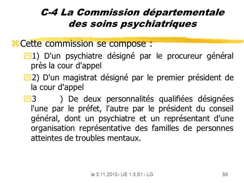 le 3.11.2010 - UE 1.3.S1 - LG59 C-4 La Commission départementale des soins psychiatriques zCette commission se compose : y1) D'un psychiatre désigné p