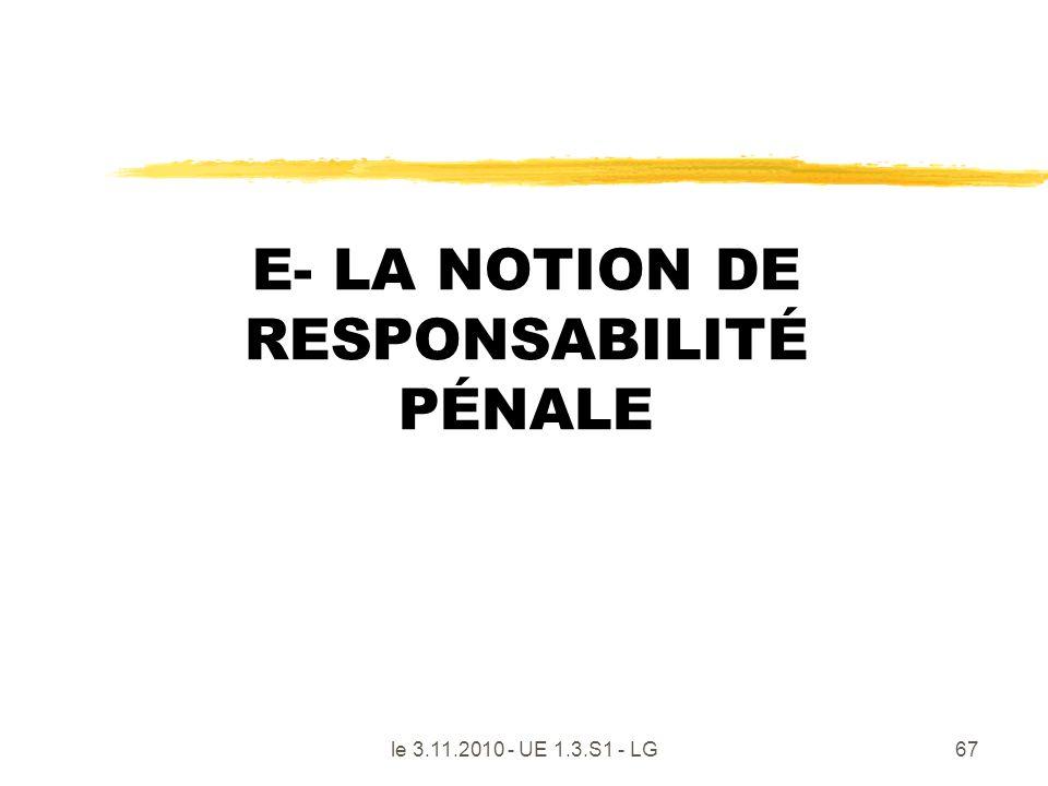 le 3.11.2010 - UE 1.3.S1 - LG67 E- LA NOTION DE RESPONSABILITÉ PÉNALE