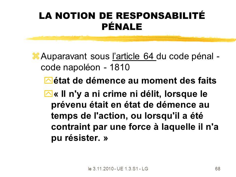 le 3.11.2010 - UE 1.3.S1 - LG68 LA NOTION DE RESPONSABILITÉ PÉNALE zAuparavant sous larticle 64 du code pénal - code napoléon - 1810 yétat de démence