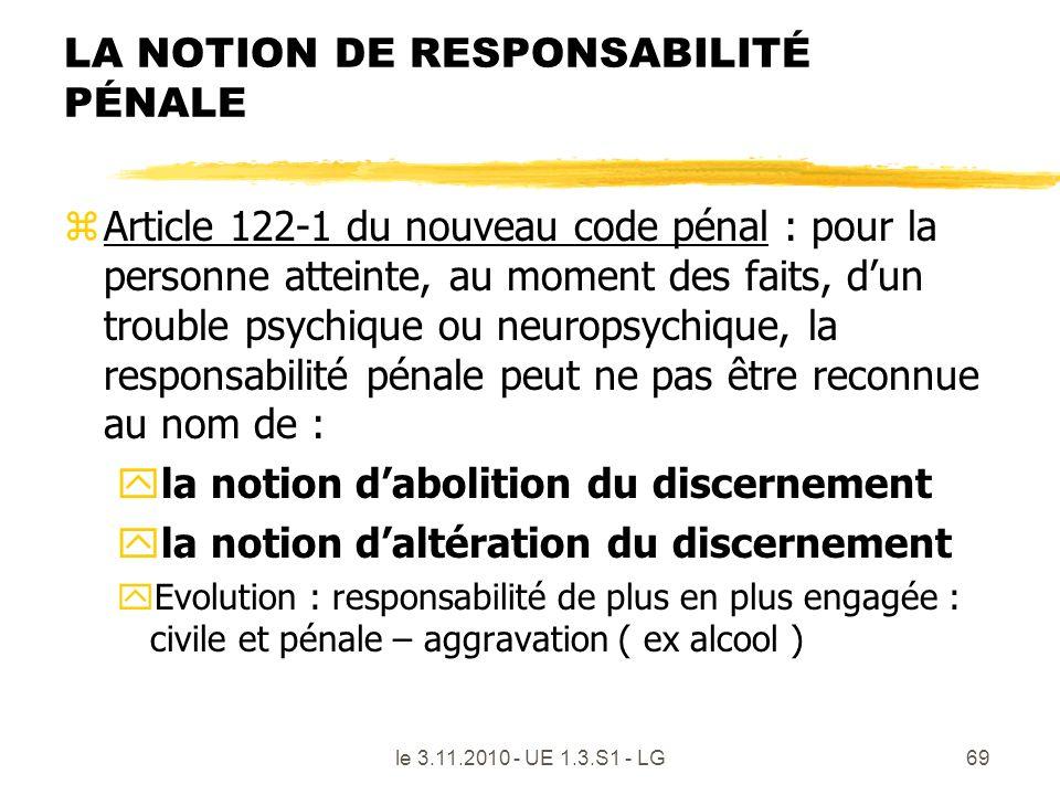 le 3.11.2010 - UE 1.3.S1 - LG69 LA NOTION DE RESPONSABILITÉ PÉNALE zArticle 122-1 du nouveau code pénal : pour la personne atteinte, au moment des fai