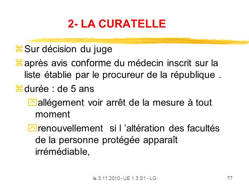 le 3.11.2010 - UE 1.3.S1 - LG77 2- LA CURATELLE zSur décision du juge après avis conforme du médecin inscrit sur la liste établie par le procureur de