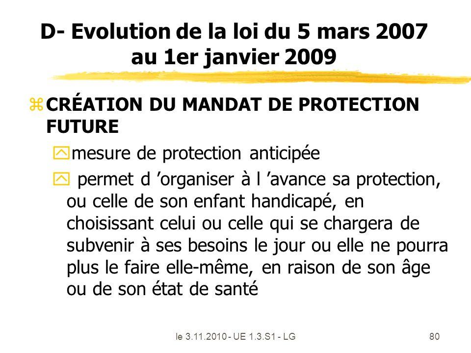 le 3.11.2010 - UE 1.3.S1 - LG80 D- Evolution de la loi du 5 mars 2007 au 1er janvier 2009 zCRÉATION DU MANDAT DE PROTECTION FUTURE ymesure de protecti