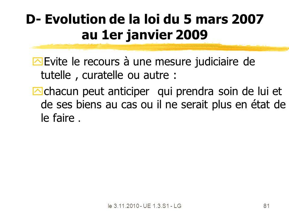 le 3.11.2010 - UE 1.3.S1 - LG81 D- Evolution de la loi du 5 mars 2007 au 1er janvier 2009 yEvite le recours à une mesure judiciaire de tutelle, curate